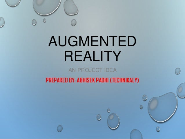 AUGMENTED REALITY AN PROJECT IDEA PREPARED BY: ABHISEK PADHI (TECHNIKALY)