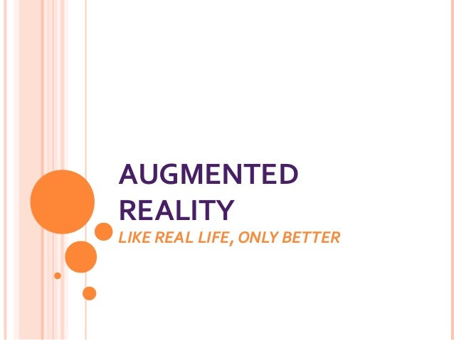 AUGMENTED REALITY  LIKE REAL LIFE, ONLY BETTER