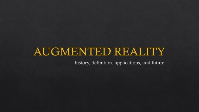 Augmented Reality: History, Definition, Applications, and Future