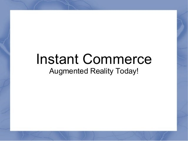 Instant Commerce Augmented Reality Today!
