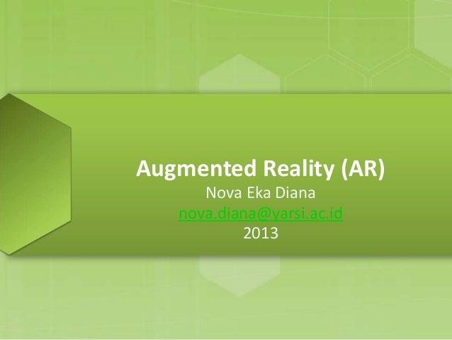 Augmented Reality (AR) Nova Eka Diana nova.diana@yarsi.ac.id 2013