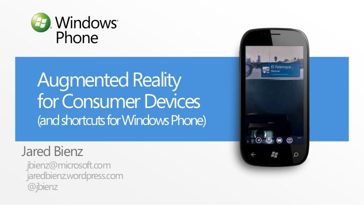 Augmented Reality  for Consumer Devices  (and shortcuts for Windows Phone)Jared Bienzjbienz@microsoft.comjaredbienz.wordpr...