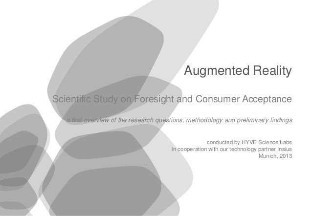 © 2013 HYVE AG 1 Augmented Reality Scientific Study on Foresight and Consumer Acceptance a first overview of the research ...