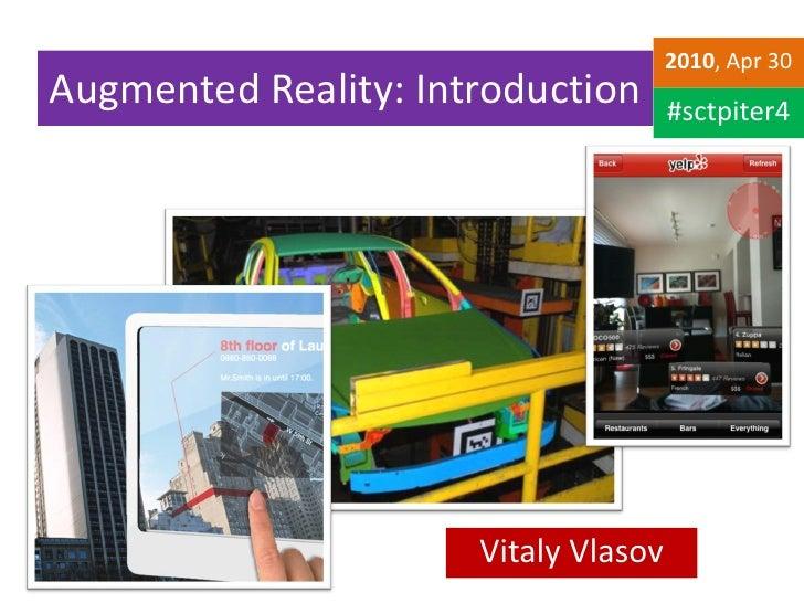 2010, Apr 30 Augmented Reality: Introduction       #sctpiter4                           Vitaly Vlasov