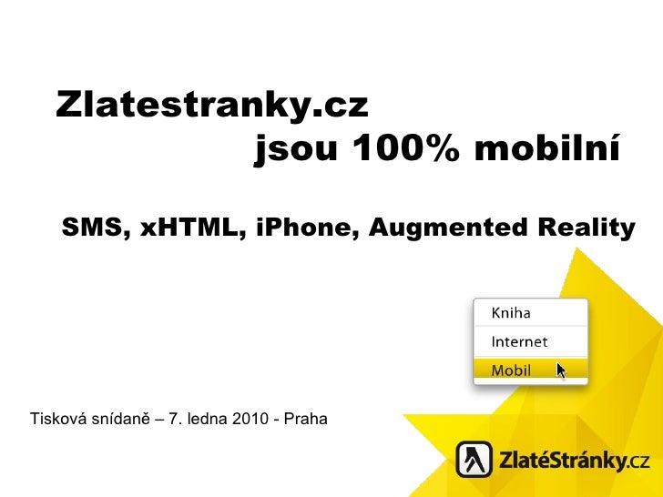 Zlatestr a nky.cz  jsou  100 % mobiln í SMS, xHTML, iPhone, Augmented Reality Tisková snídaně – 7. ledna 2010 - Praha