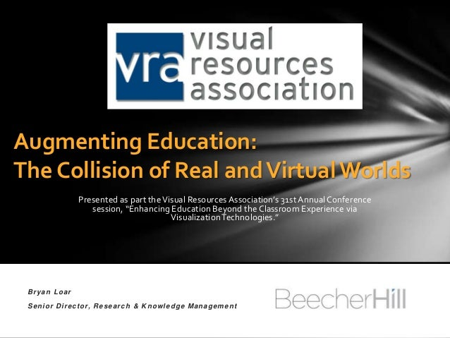 Augmenting Education:The Collision of Real and Virtual Worlds              Presented as part the Visual Resources Associat...