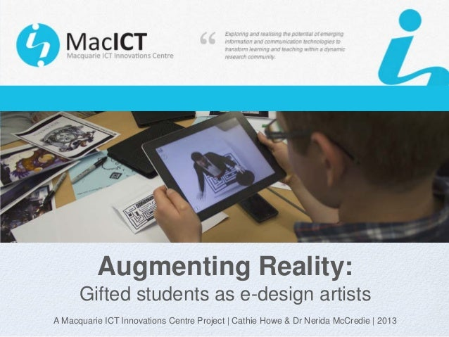 Augmenting Reality: Gifted students as e-design artists A Macquarie ICT Innovations Centre Project | Cathie Howe & Dr Neri...