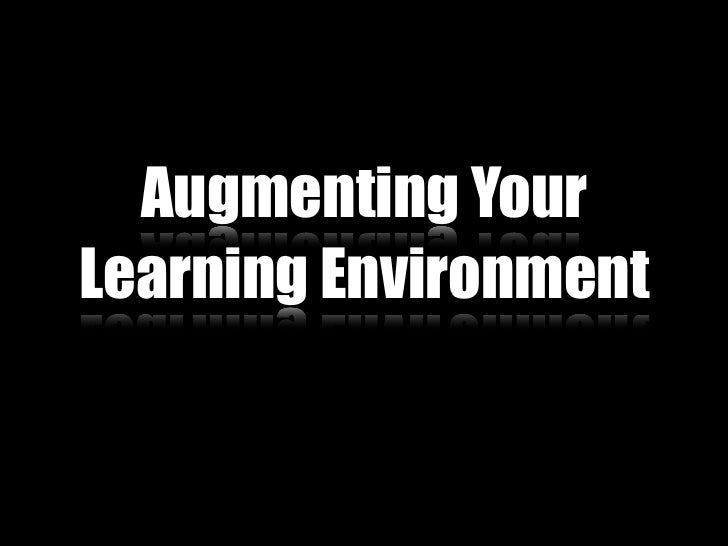 Augmenting YourLearning Environment