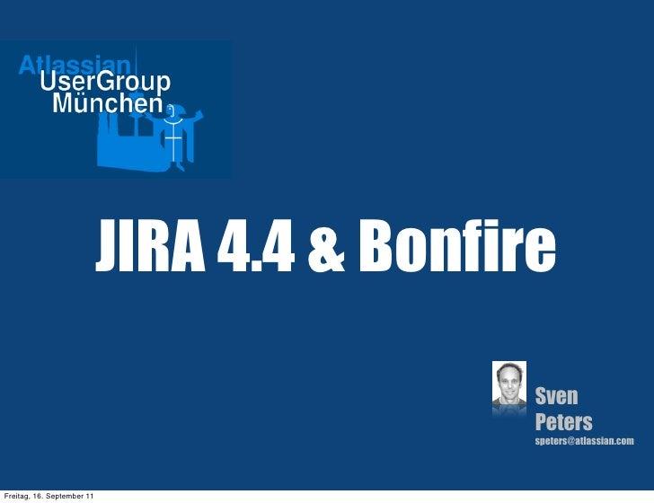 JIRA 4.4 & Bonfire                                             Sven                                             Peters    ...