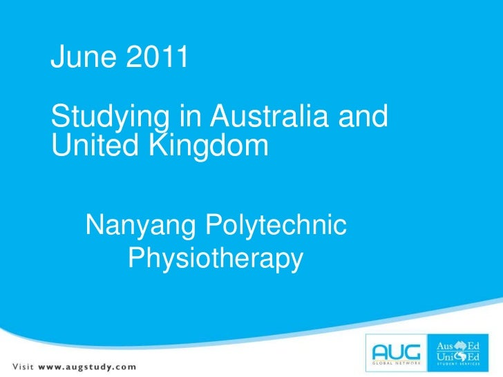 June 2011<br />Studying in Australia and United Kingdom<br />Nanyang Polytechnic Physiotherapy <br />