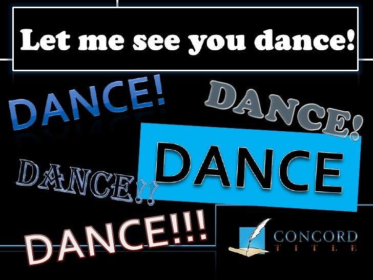 Let me see you dance!<br />Dance!<br />DANCE!<br />DANCE<br />DANCE!!<br />DANCE!!!<br />
