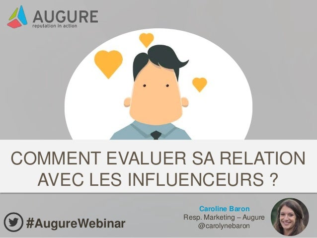 Caroline Baron Resp. Marketing – Augure @carolynebaron#AugureWebinar COMMENT EVALUER SA RELATION AVEC LES INFLUENCEURS ?