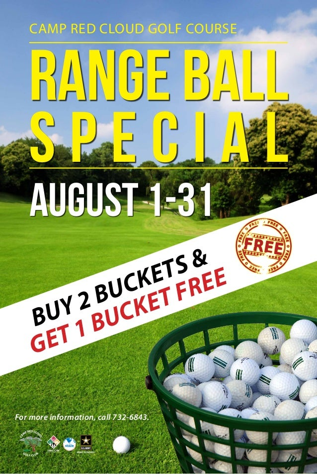 Range Ball S p e c i a l August 1-31 CAMP RED CLOUD GOLF COURSE For more information, call 732-6843. BUY 2 BUCKETS & GET 1...