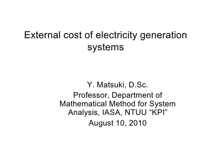 External cost of electricity generation                systems                  Y. Matsuki, D.Sc.            Professor, De...