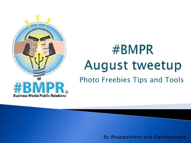 #BMPR August tweetup<br />Photo Freebies Tips and Tools<br />By @nanpalmero and @andinarvaez<br />