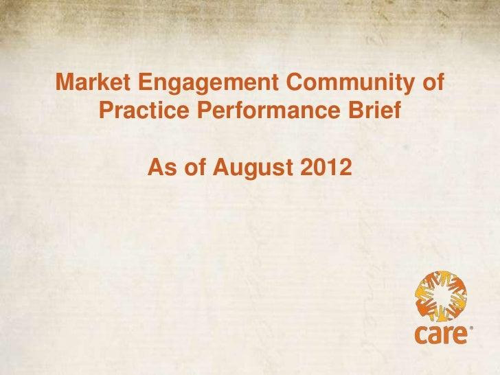 Market Engagement Community of   Practice Performance Brief       As of August 2012