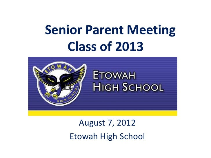 Senior Parent Meeting   Class of 2013     August 7, 2012   Etowah High School