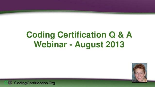 Coding Certification Q & A Webinar - August 2013 Laureen Jandroep, CPC Sr. Instructor, CodingCertification.Org