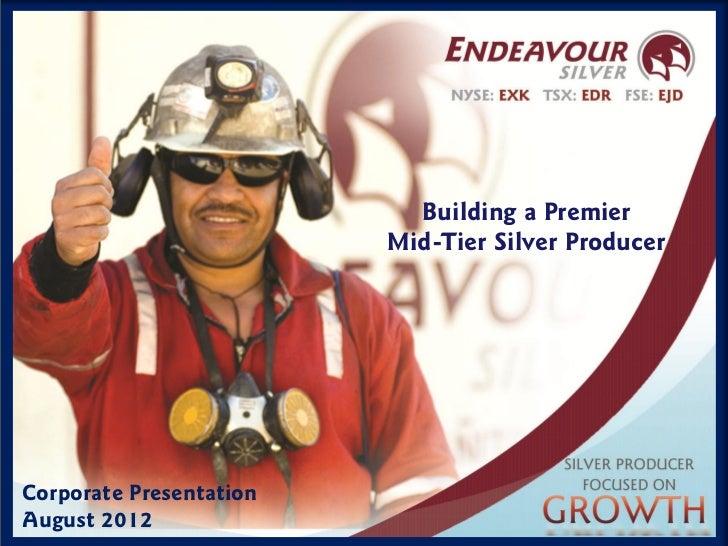 Endeavour Silver Corporate Presentation August 8, 2012