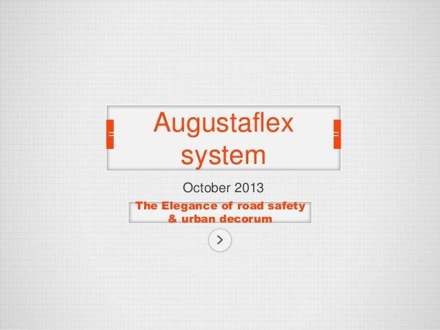 Augustaflex system October 2013 The Elegance of road safety & urban decorum