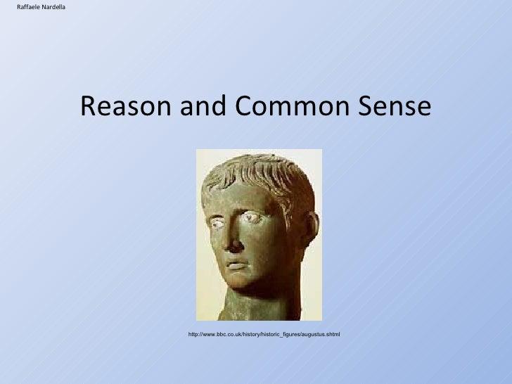 Reason and Common Sense Raffaele Nardella http://www.bbc.co.uk/history/historic_figures/augustus.shtml
