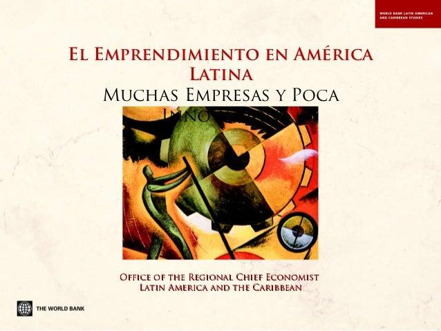 El Emprendimiento en América Latina Muchas Empresas y Poca Innovación Office of the Regional Chief EconomistOffice of the ...