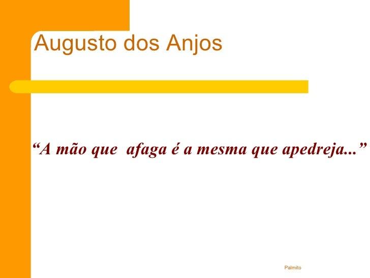 """"""" A mão que  afaga é a mesma que apedreja..."""" Augusto dos Anjos"""