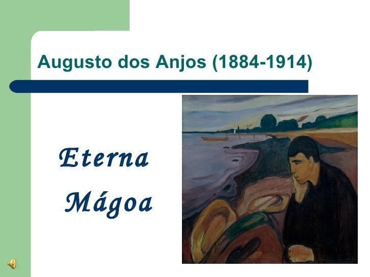 Augusto dos Anjos (1884-1914)  Eterna  Mágoa
