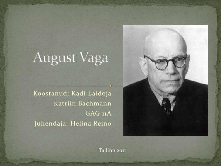 August Vaga<br />Koostanud: Kadi Laidoja<br />Katriin Bachmann<br />GAG 11A<br />Juhendaja: Helina Reino<br />Tallinn 2011...
