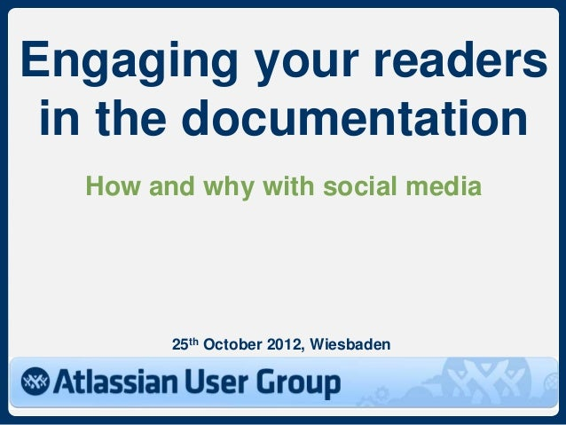 Engaging your readers in the documentation  How and why with social media        25th October 2012, Wiesbaden