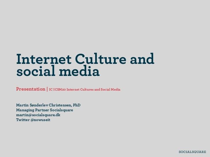 Internet Culture andsocial mediaPresentation | IC ICSM20 Internet Cultures and Social MediaMartin Sønderlev Christensen, P...