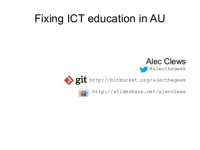 Fixing ICT education in AU                            Alec Clews                              @alecthegeek          http:/...