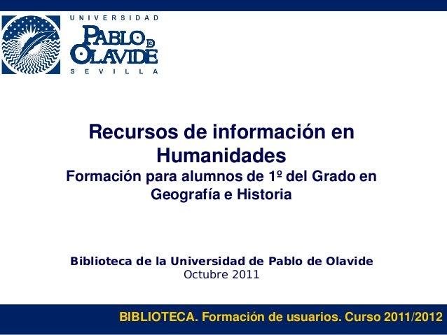 BIBLIOTECA. Formación de usuarios. Curso 2011/2012 Recursos de información en Humanidades Formación para alumnos de 1º del...