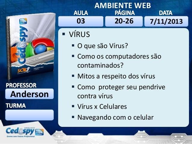 AMBIENTE WEB 03  20-26  7/11/2013   VÍRUS  Anderson   O que são Vírus?  Como os computadores são contaminados?  Mitos ...