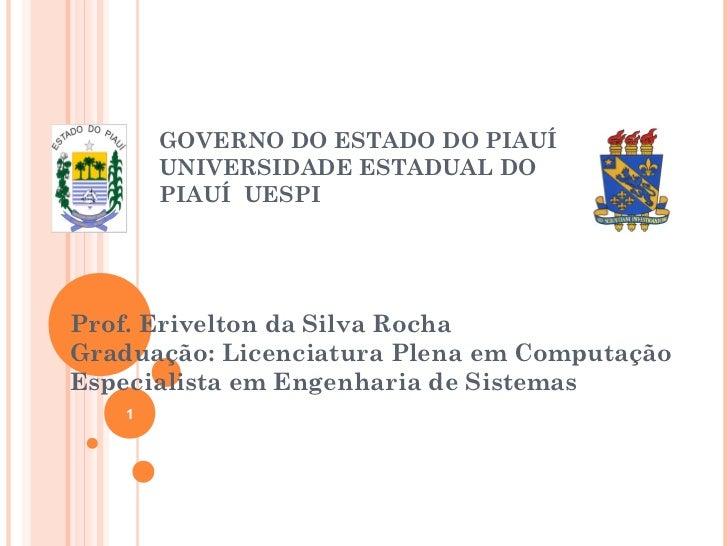 GOVERNO DO ESTADO DO PIAUÍ       UNIVERSIDADE ESTADUAL DO       PIAUÍ UESPIProf. Erivelton da Silva RochaGraduação: Licenc...