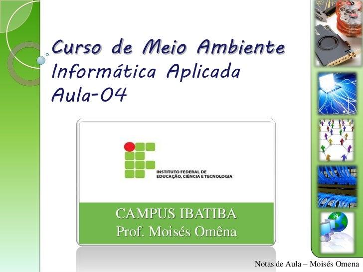 Curso de Meio AmbienteInformática AplicadaAula-04      CAMPUS IBATIBA      Prof. Moisés Omêna                           No...