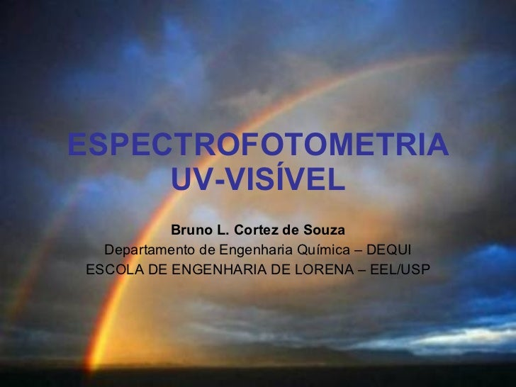ESPECTROFOTOMETRIA UV-VISÍVEL Bruno L. Cortez de Souza Departamento de Engenharia Química – DEQUI ESCOLA DE ENGENHARIA DE ...