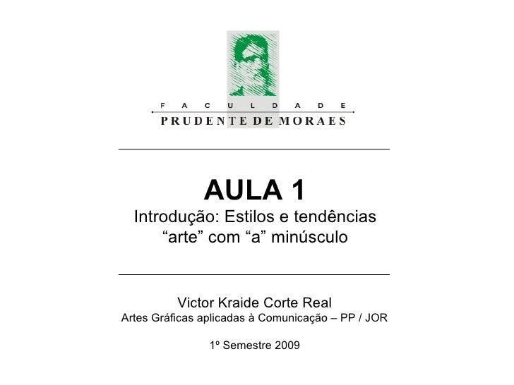 """AULA 1 Introdução: Estilos e tendências """" arte"""" com """"a"""" minúsculo Victor Kraide Corte Real Artes Gráficas aplicadas à Comu..."""