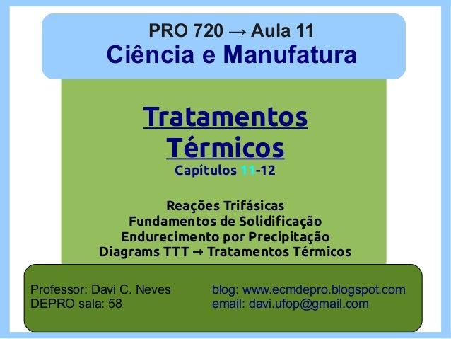 PRO 720 → Aula 11            Ciência e Manufatura                   Tratamentos                     Térmicos              ...