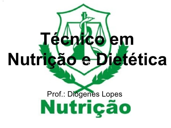 Técnico em Nutrição e Dietética Prof.: Diógenes Lopes