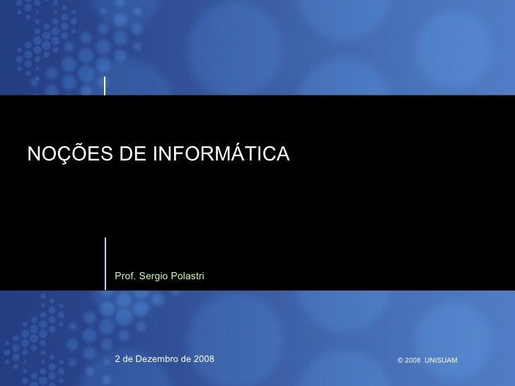 NOÇÕES DE INFORMÁTICA Prof. Sergio Polastri