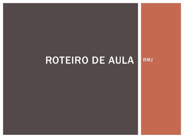 RMJROTEIRO DE AULA