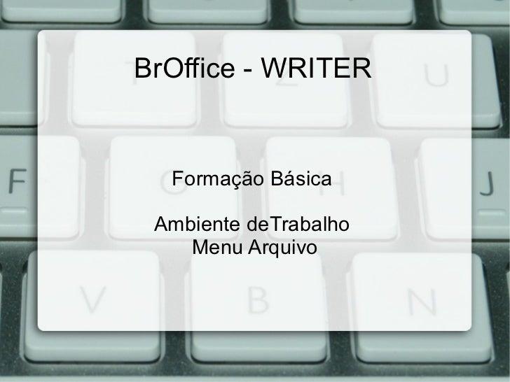 BrOffice - WRITER  Formação Básica Ambiente deTrabalho    Menu Arquivo