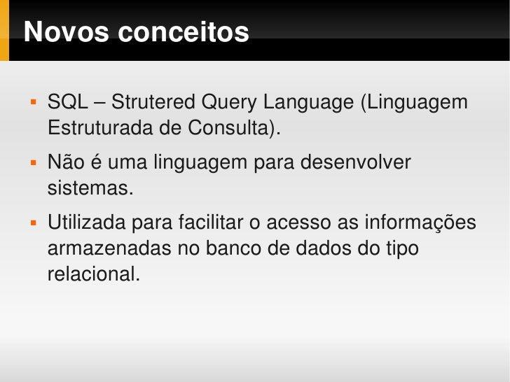 Novosconceitos          SQL–StruteredQueryLanguage(Linguagem                EstruturadadeConsulta).         Não...