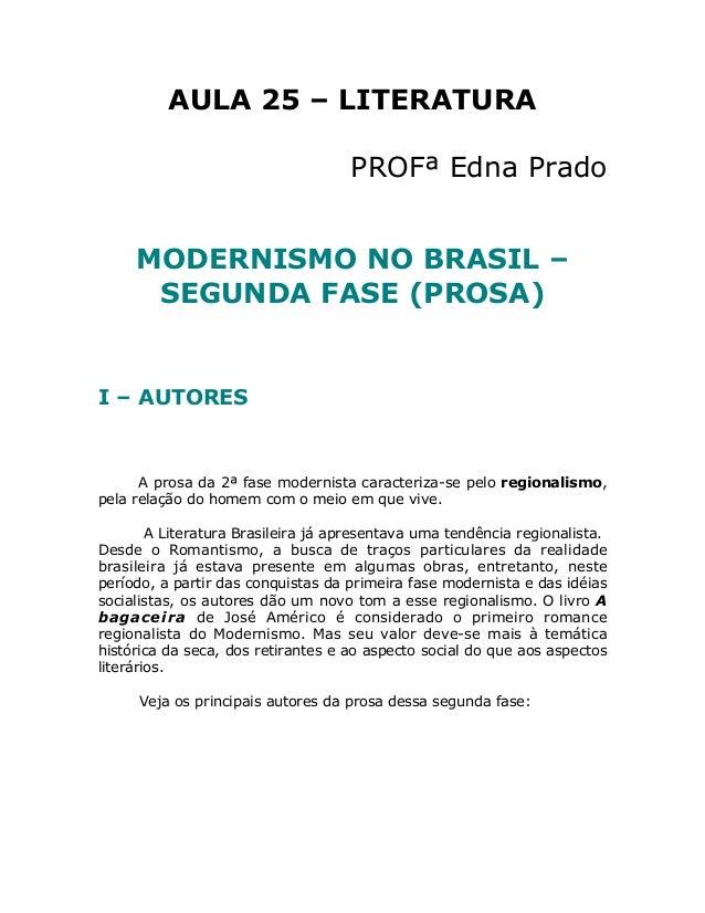 AULA 25 – LITERATURA  PROFª Edna Prado  MODERNISMO NO BRASIL –  SEGUNDA FASE (PROSA)  I – AUTORES  A prosa da 2ª fase mode...