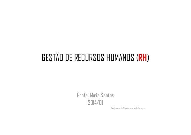 GESTÃO DE RECURSOS HUMANOS (RH) Profa Míria Santos 2014/01 Fundamentos de Administração em Enfermagem