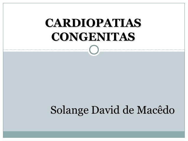 CARDIOPATIAS CONGENITAS  Solange David de Macêdo