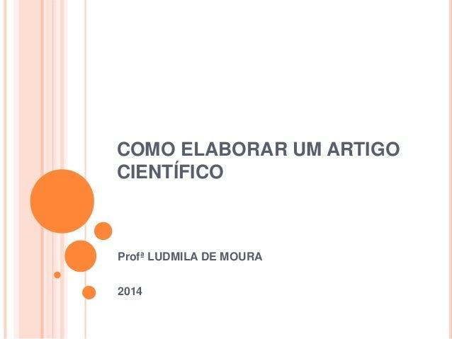 COMO ELABORAR UM ARTIGO  CIENTÍFICO  Profª LUDMILA DE MOURA  2014