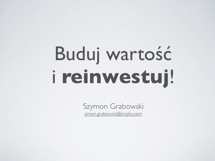 Buduj wartość i reinwestuj!    Szymon Grabowski