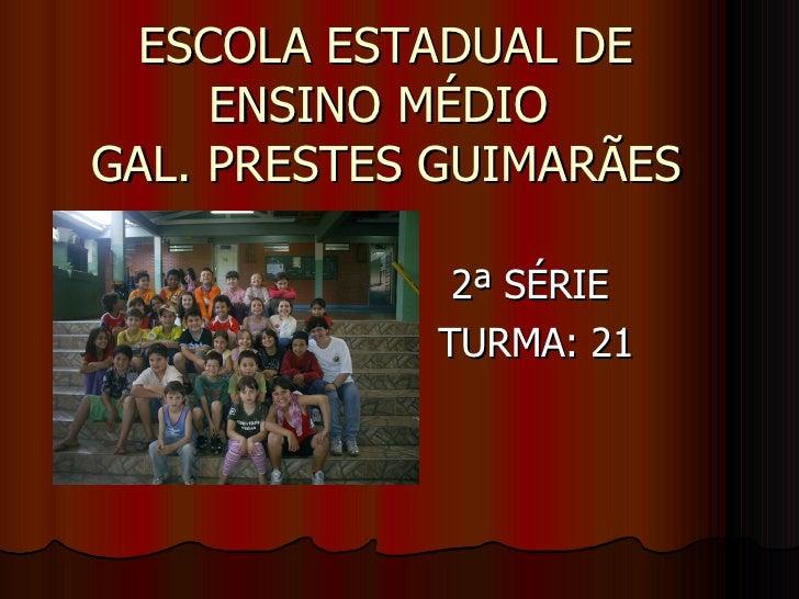 ESCOLA ESTADUAL DE ENSINO MÉDIO  GAL. PRESTES GUIMARÃES 2ª SÉRIE  TURMA: 21